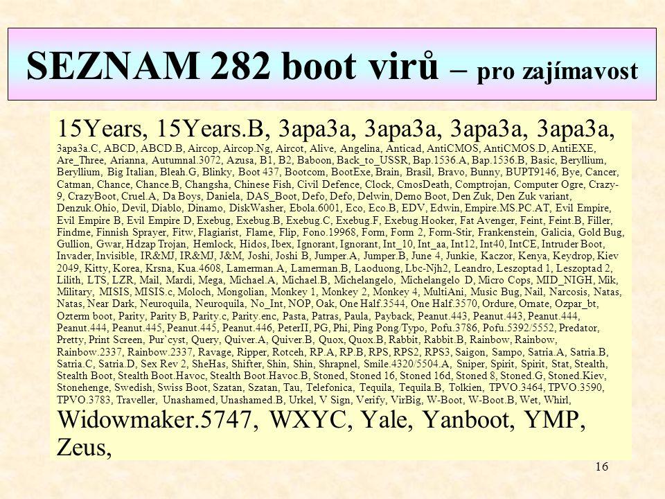 15 P O Z O R !P O Z O R ! Chráněný boot sektor je v místě vyhrazeném jen pro operační systém (ať tam systém je nebo není). Proto se plně funkční virus
