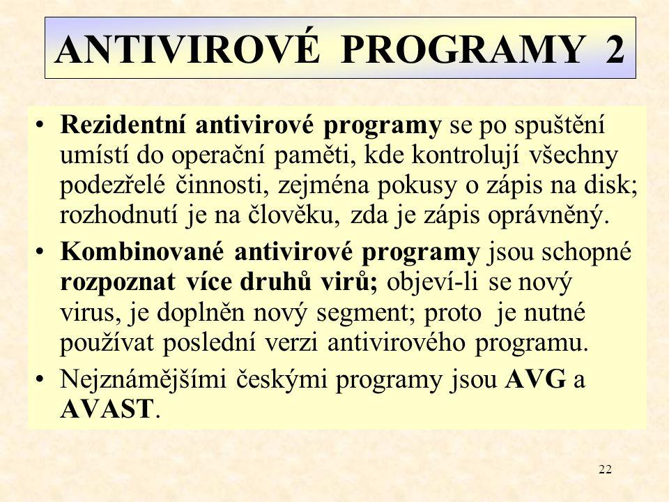 21 ANTIVIROVÉ PROGRAMY 1 Jedná se o speciální prostředky na vyhledání a ničení virů na různých principech. Specializované antivirové programy - velmi
