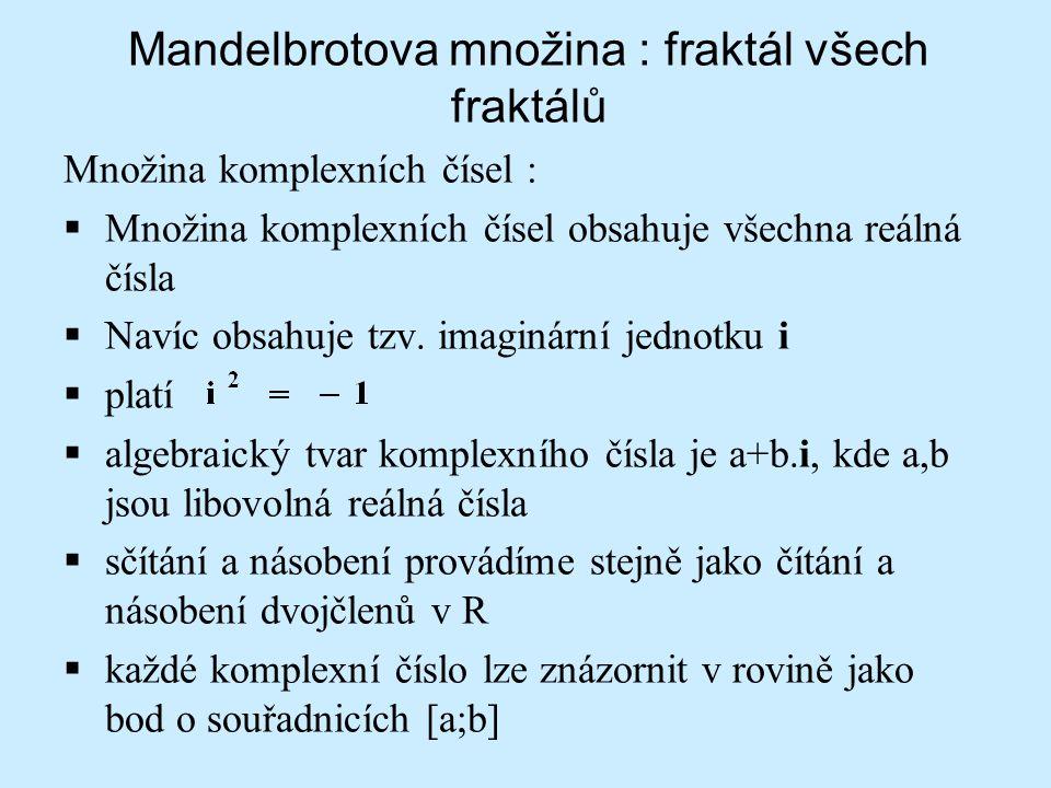 Mandelbrotova množina : fraktál všech fraktálů Množina komplexních čísel :  Množina komplexních čísel obsahuje všechna reálná čísla  Navíc obsahuje