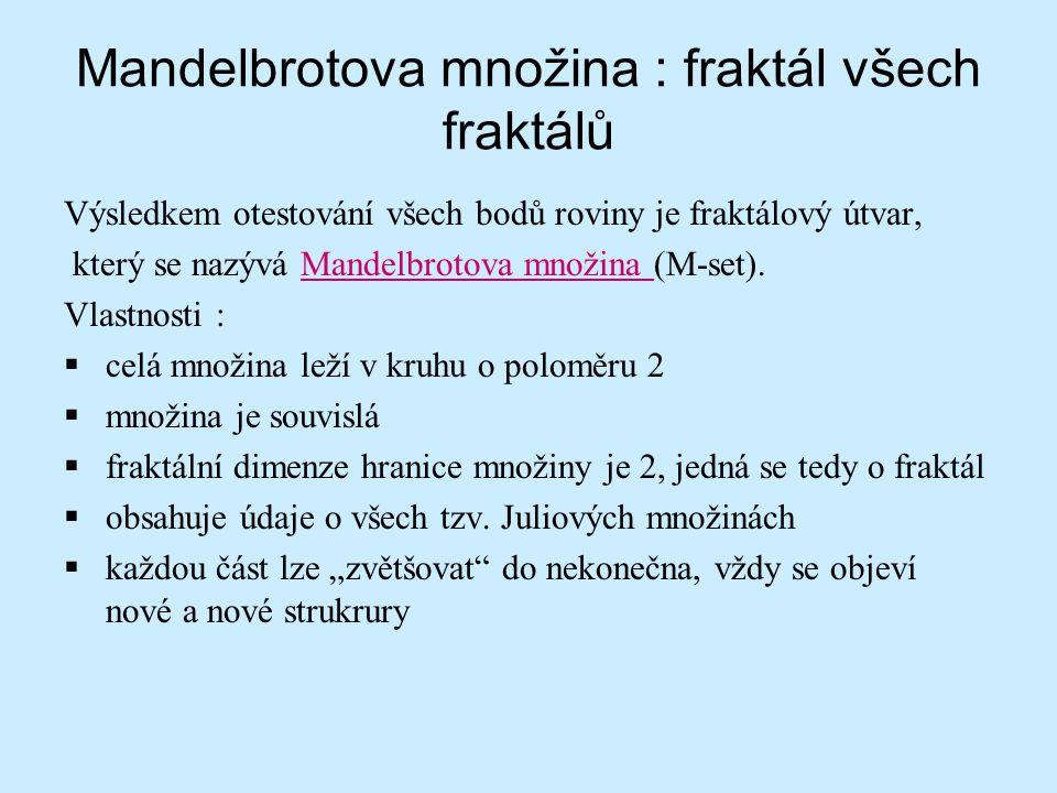 Mandelbrotova množina : fraktál všech fraktálů Výsledkem otestování všech bodů roviny je fraktálový útvar, který se nazývá Mandelbrotova množina (M-se