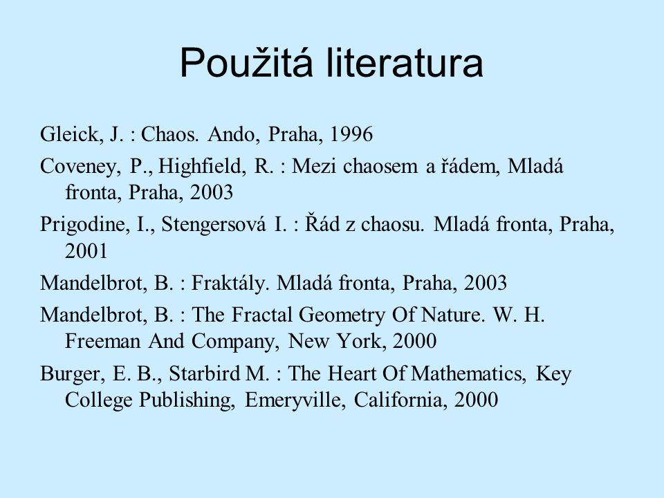 Použitá literatura Gleick, J. : Chaos. Ando, Praha, 1996 Coveney, P., Highfield, R. : Mezi chaosem a řádem, Mladá fronta, Praha, 2003 Prigodine, I., S