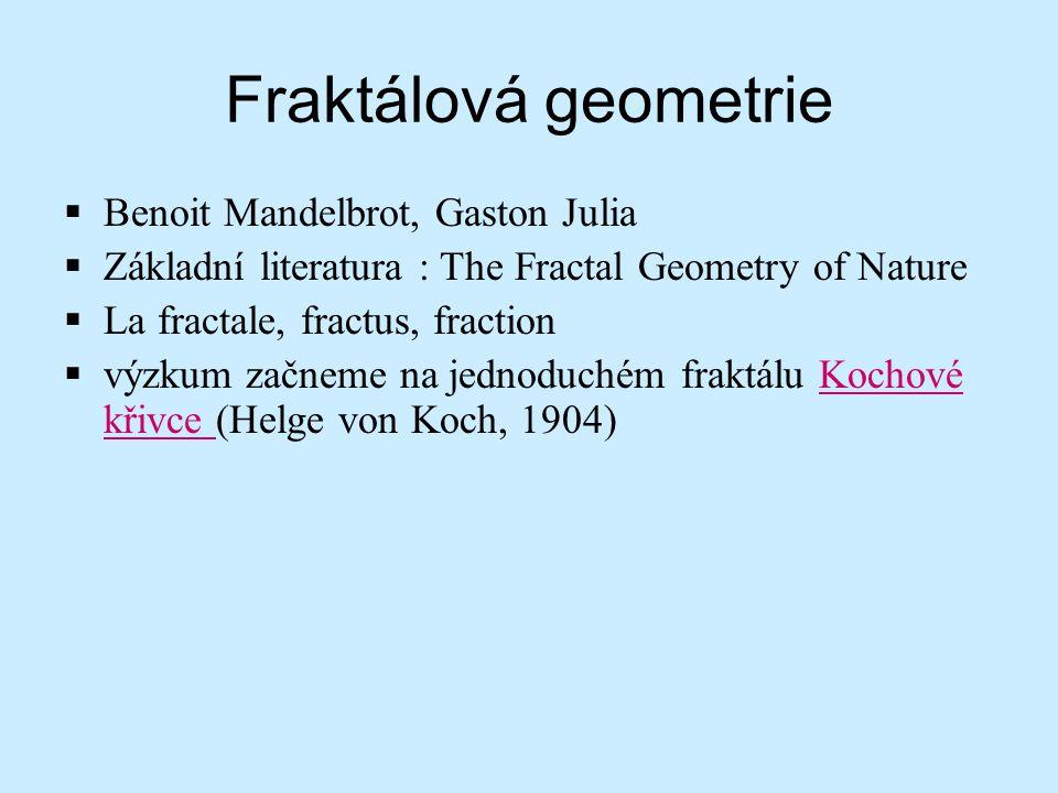 Fraktálová geometrie  Benoit Mandelbrot, Gaston Julia  Základní literatura : The Fractal Geometry of Nature  La fractale, fractus, fraction  výzku