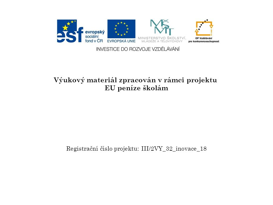Výukový materiál zpracován v rámci projektu EU peníze školám Registrační číslo projektu: III/2VY_32_inovace_18