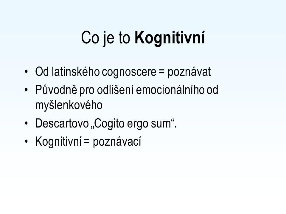 """Co je to Kognitivní Od latinského cognoscere = poznávat Původně pro odlišení emocionálního od myšlenkového Descartovo """"Cogito ergo sum"""". Kognitivní ="""