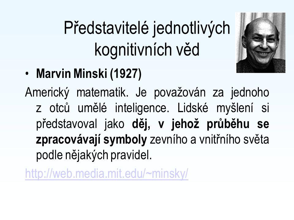 Představitelé jednotlivých kognitivních věd Marvin Minski (1927) Americký matematik. Je považován za jednoho z otců umělé inteligence. Lidské myšlení