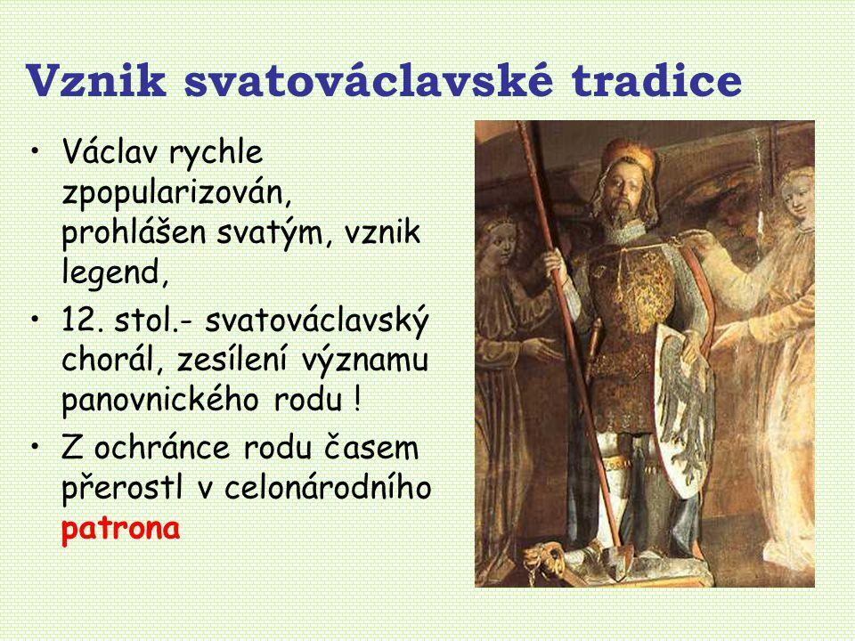 Vznik svatováclavské tradice Václav rychle zpopularizován, prohlášen svatým, vznik legend, 12.