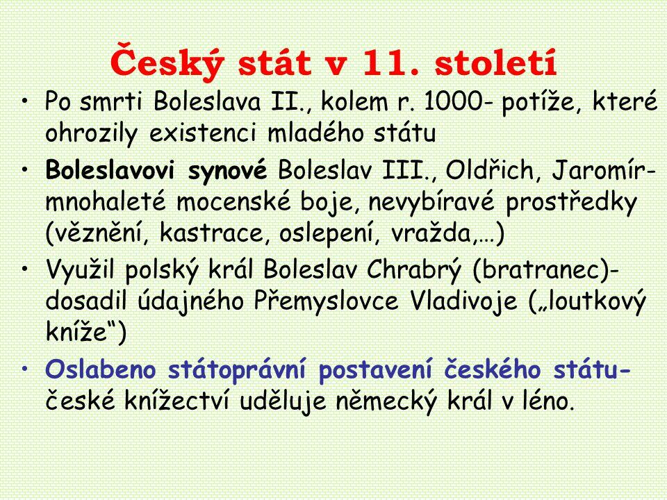 Český stát v 11.století Po smrti Boleslava II., kolem r.