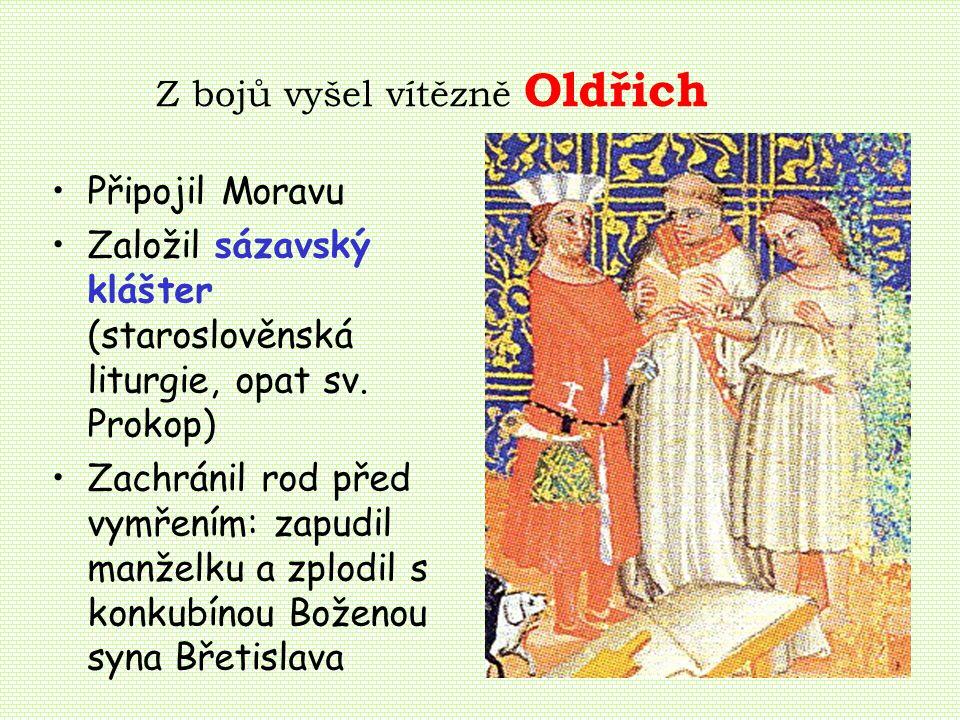 Z bojů vyšel vítězně Oldřich Připojil Moravu Založil sázavský klášter (staroslověnská liturgie, opat sv.