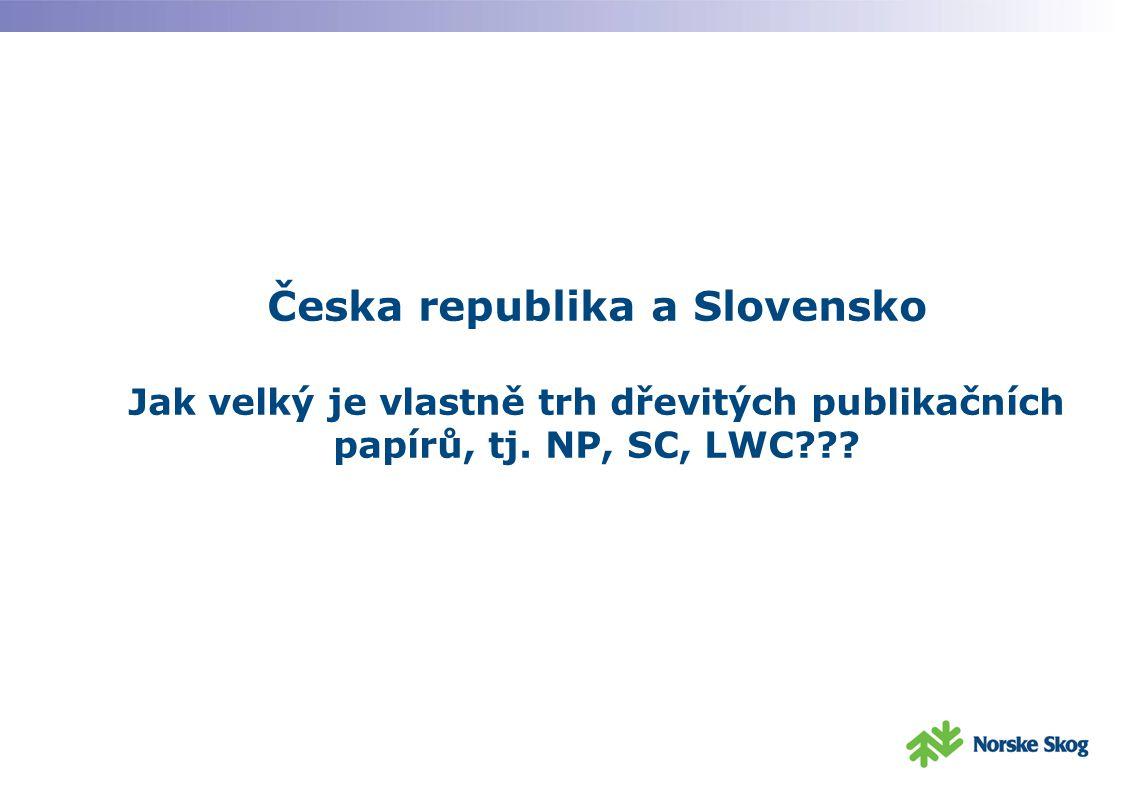 Česka republika a Slovensko Jak velký je vlastně trh dřevitých publikačních papírů, tj. NP, SC, LWC???