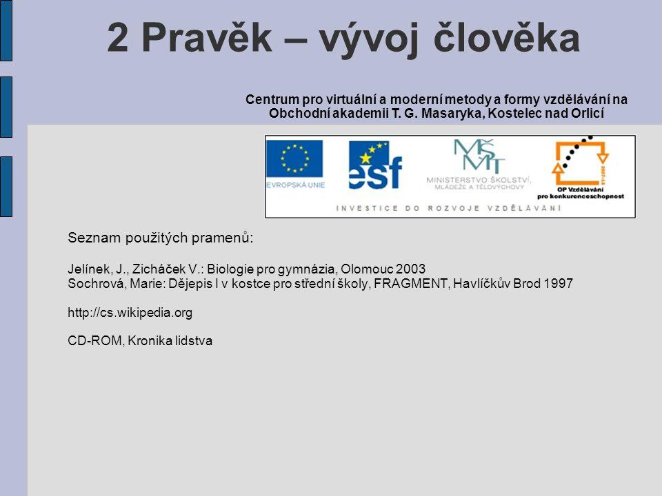 Seznam použitých pramenů: Jelínek, J., Zicháček V.: Biologie pro gymnázia, Olomouc 2003 Sochrová, Marie: Dějepis I v kostce pro střední školy, FRAGMEN