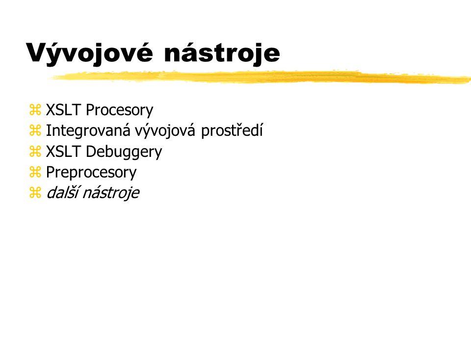 Vývojové nástroje zXSLT Procesory zIntegrovaná vývojová prostředí zXSLT Debuggery zPreprocesory zdalší nástroje