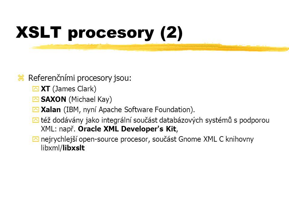 XSLT procesory (2) zReferenčními procesory jsou: yXT (James Clark) ySAXON (Michael Kay) yXalan (IBM, nyní Apache Software Foundation).