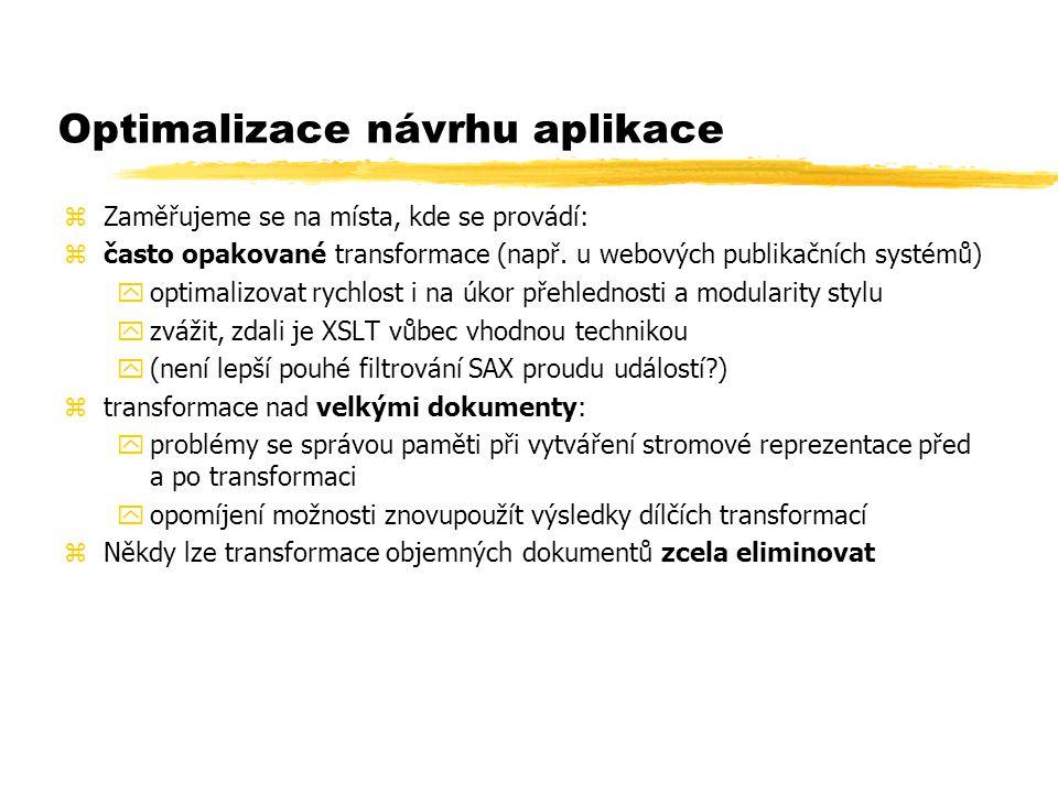 Optimalizace návrhu aplikace zZaměřujeme se na místa, kde se provádí: zčasto opakované transformace (např.