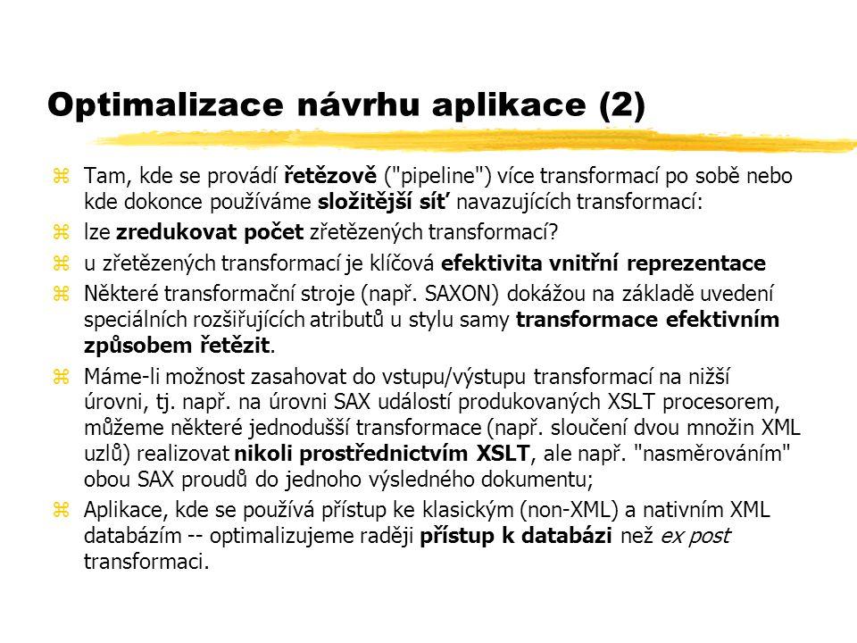 Optimalizace návrhu aplikace (2) zTam, kde se provádí řetězově ( pipeline ) více transformací po sobě nebo kde dokonce používáme složitější síť navazujících transformací: zlze zredukovat počet zřetězených transformací.