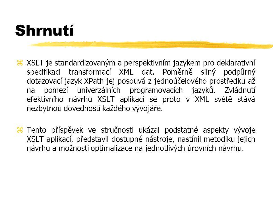 Shrnutí zXSLT je standardizovaným a perspektivním jazykem pro deklarativní specifikaci transformací XML dat.