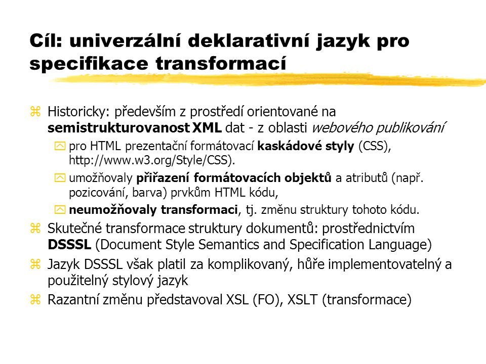 XSL Transformations, příklady stylu (1) <xsl:stylesheet version= 1.0 xmlns:xsl= http://www.w3.org/1999/XSL/Transform > Today s greeting