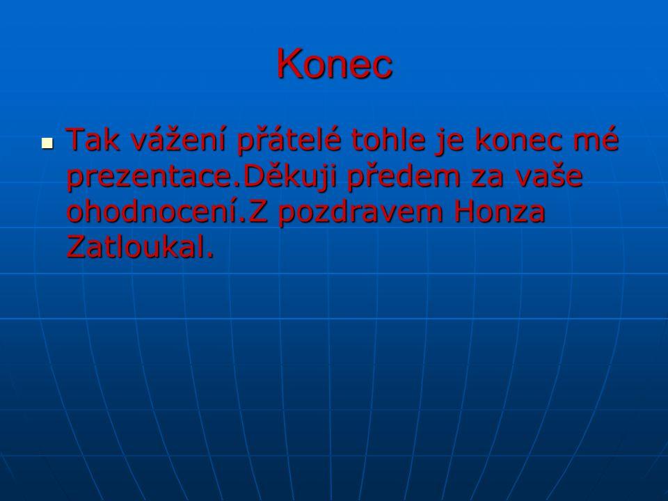 Konec Tak vážení přátelé tohle je konec mé prezentace.Děkuji předem za vaše ohodnocení.Z pozdravem Honza Zatloukal.