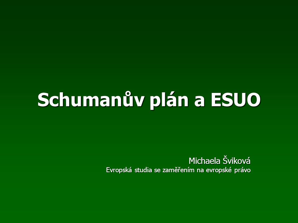 Schumanův plán a ESUO Michaela Šviková Evropská studia se zaměřením na evropské právo