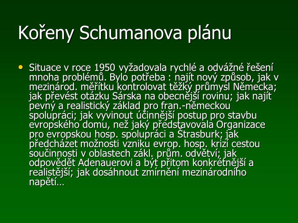 Kořeny Schumanova plánu Situace v roce 1950 vyžadovala rychlé a odvážné řešení mnoha problémů. Bylo potřeba : najít nový způsob, jak v mezinárod. měří