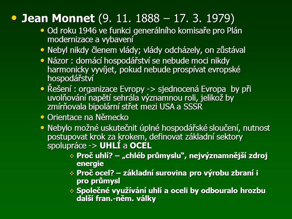 Jean Monnet (9. 11. 1888 – 17. 3. 1979) Jean Monnet (9. 11. 1888 – 17. 3. 1979) Od roku 1946 ve funkci generálního komisaře pro Plán modernizace a vyb
