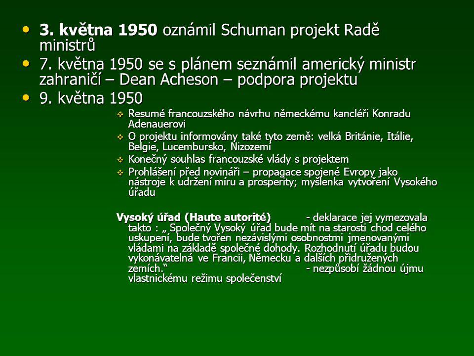 3. května 1950 oznámil Schuman projekt Radě ministrů 3. května 1950 oznámil Schuman projekt Radě ministrů 7. května 1950 se s plánem seznámil americký