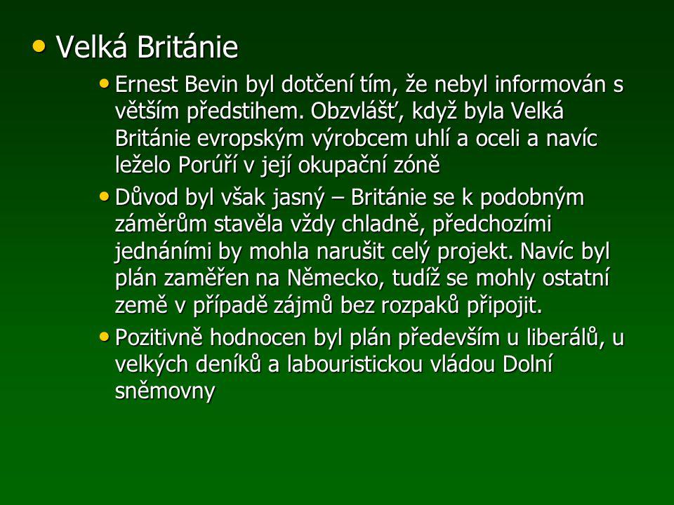 Velká Británie Velká Británie Ernest Bevin byl dotčení tím, že nebyl informován s větším předstihem. Obzvlášť, když byla Velká Británie evropským výro