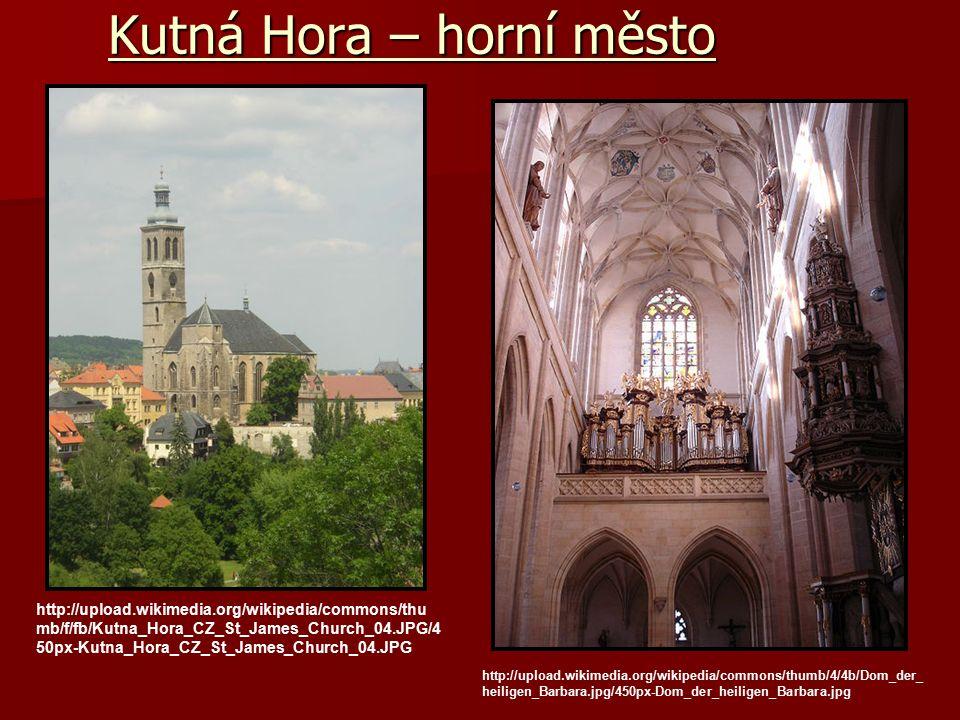 Kutná Hora – horní město http://upload.wikimedia.org/wikipedia/commons/thu mb/f/fb/Kutna_Hora_CZ_St_James_Church_04.JPG/4 50px-Kutna_Hora_CZ_St_James_