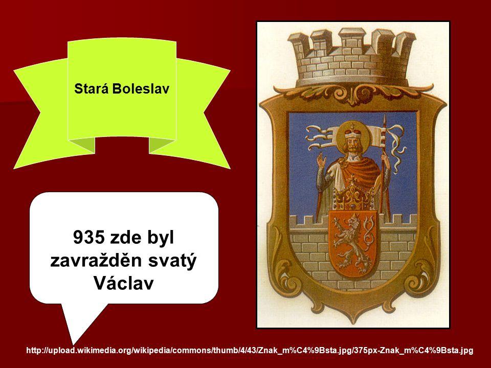 http://upload.wikimedia.org/wikipedia/commons/thumb/4/43/Znak_m%C4%9Bsta.jpg/375px-Znak_m%C4%9Bsta.jpg Stará Boleslav 935 zde byl zavražděn svatý Václ