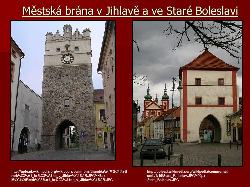 Městská brána v Jihlavě a ve Staré Boleslavi Městská brána v Jihlavě a ve Staré Boleslavi http://upload.wikimedia.org/wikipedia/commons/thumb/a/a4/M%C