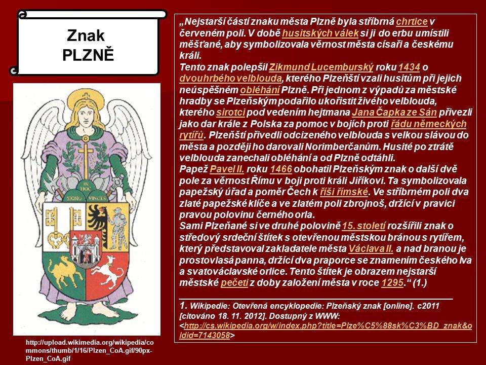 """Znak PLZNĚ """"Nejstarší částí znaku města Plzně byla stříbrná chrtice v červeném poli. V době husitských válek si ji do erbu umístili měšťané, aby symbo"""