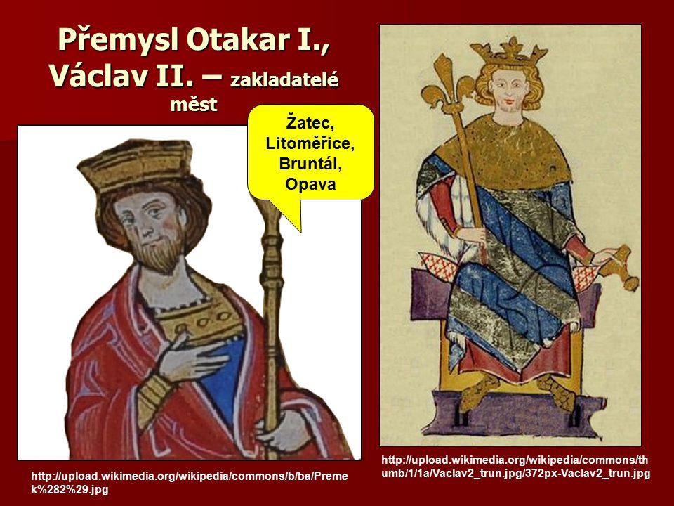 Přemysl Otakar I., Václav II. – zakladatelé měst http://upload.wikimedia.org/wikipedia/commons/b/ba/Preme k%282%29.jpg http://upload.wikimedia.org/wik