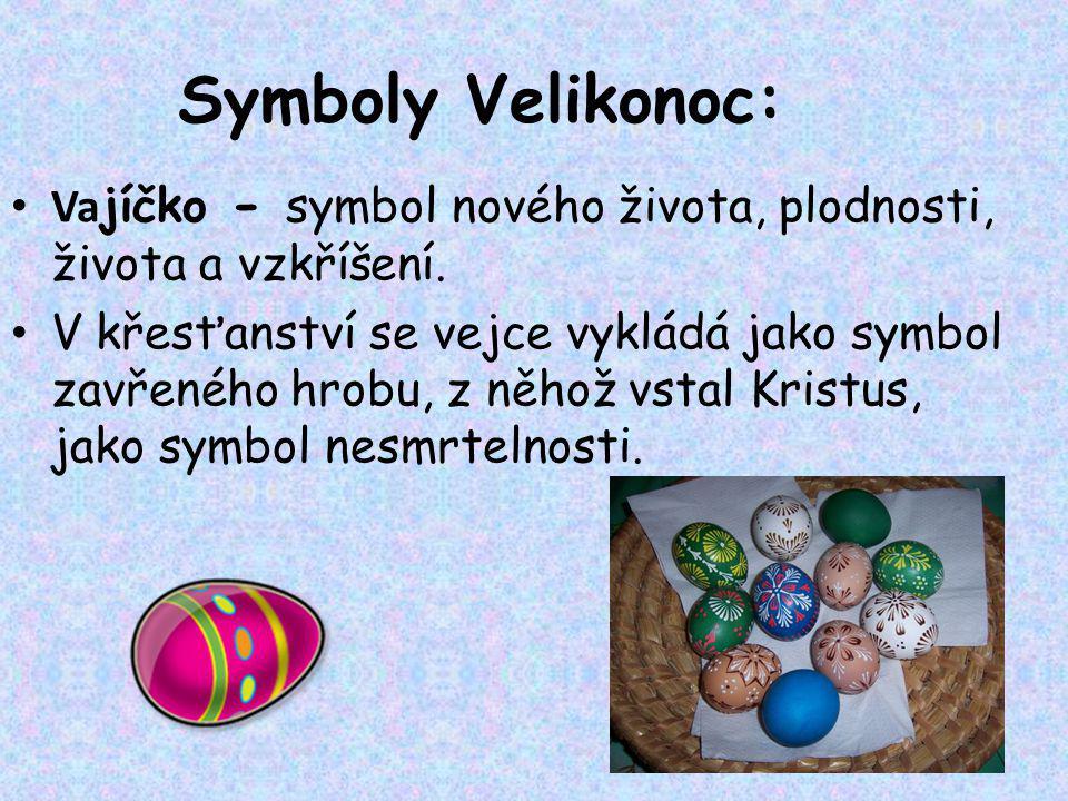 13 Symboly Velikonoc: Va jíčko - symbol nového života, plodnosti, života a vzkříšení. V křesťanství se vejce vykládá jako symbol zavřeného hrobu, z ně