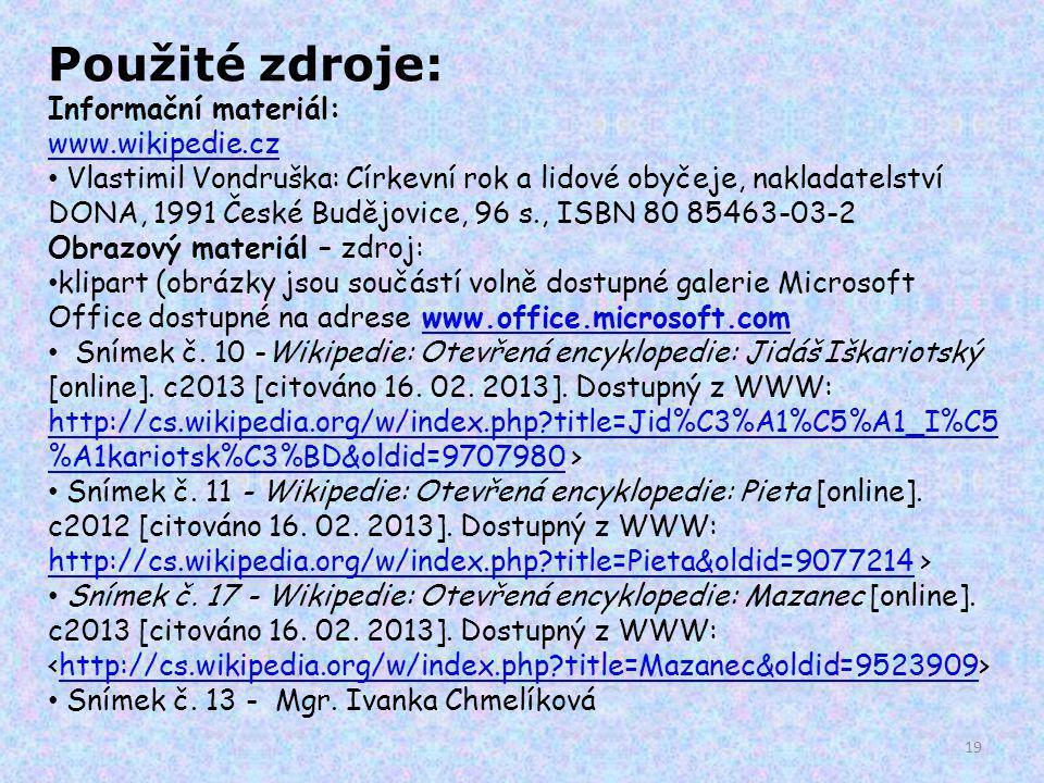 19 Použité zdroje: Informační materiál: www.wikipedie.cz Vlastimil Vondruška: Církevní rok a lidové obyčeje, nakladatelství DONA, 1991 České Budějovic
