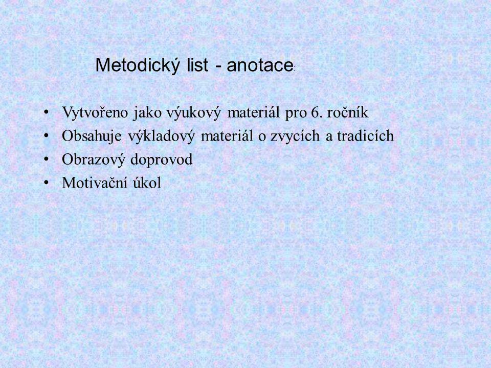 Metodický list - anotace : Vytvořeno jako výukový materiál pro 6. ročník Obsahuje výkladový materiál o zvycích a tradicích Obrazový doprovod Motivační