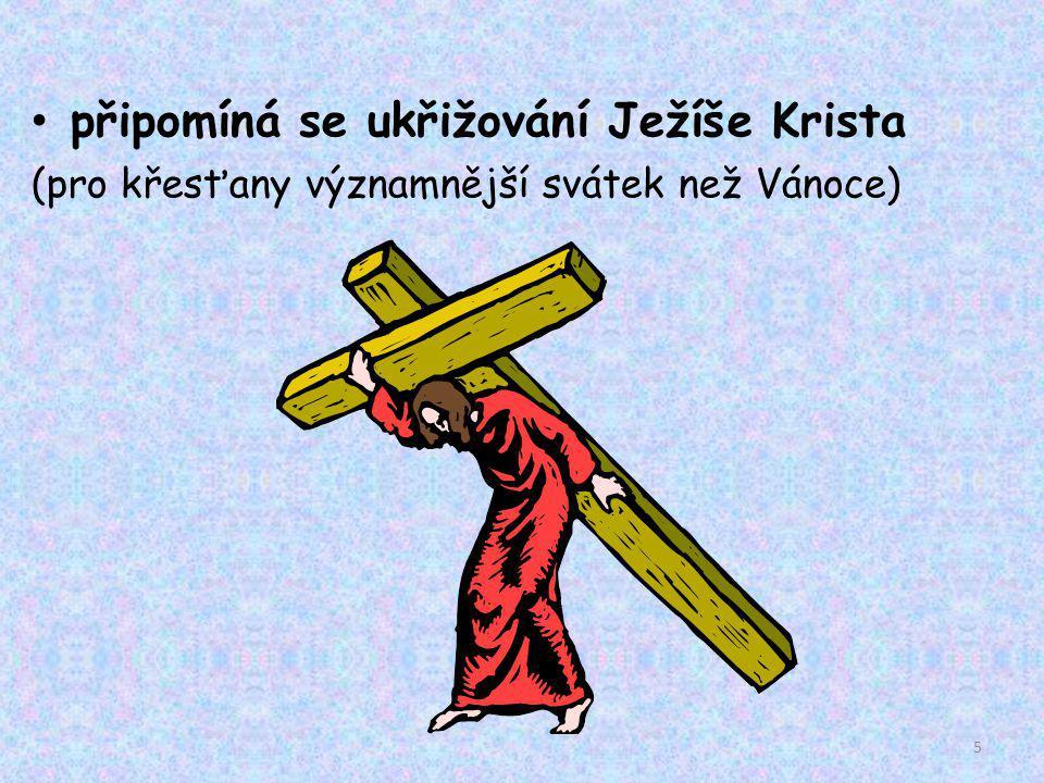 připomíná se ukřižování Ježíše Krista (pro křesťany významnější svátek než Vánoce) 5