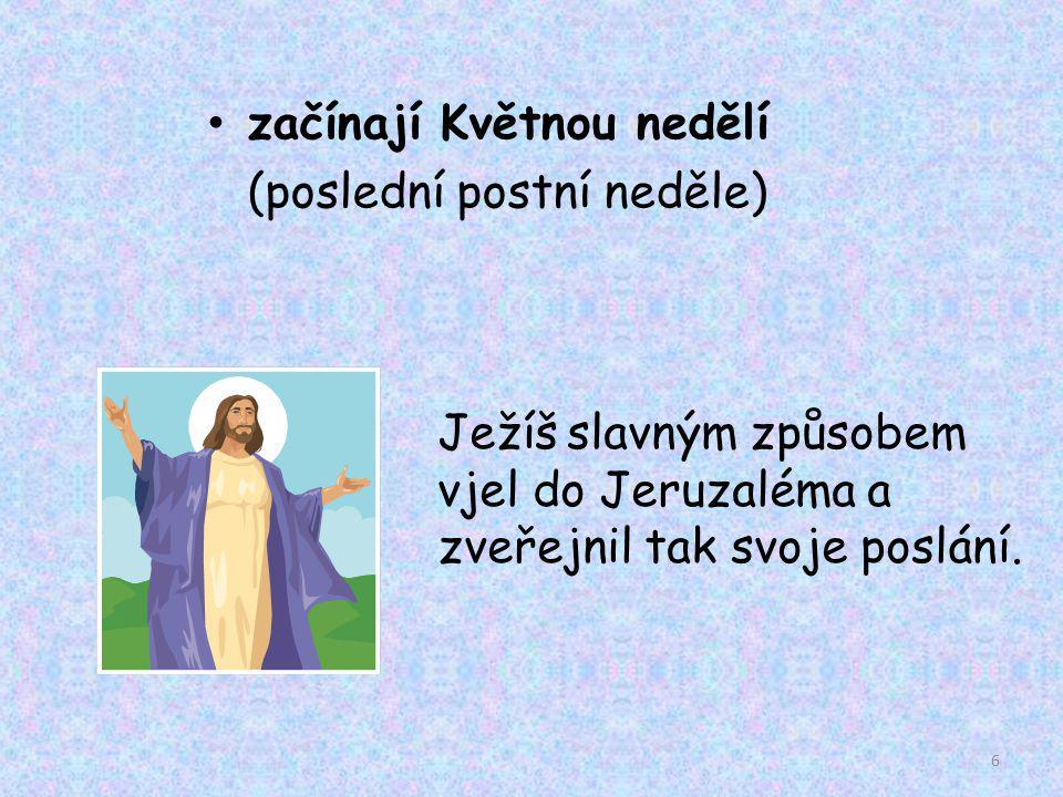 začínají Květnou nedělí (poslední postní neděle) Ježíš slavným způsobem vjel do Jeruzaléma a zveřejnil tak svoje poslání. 6
