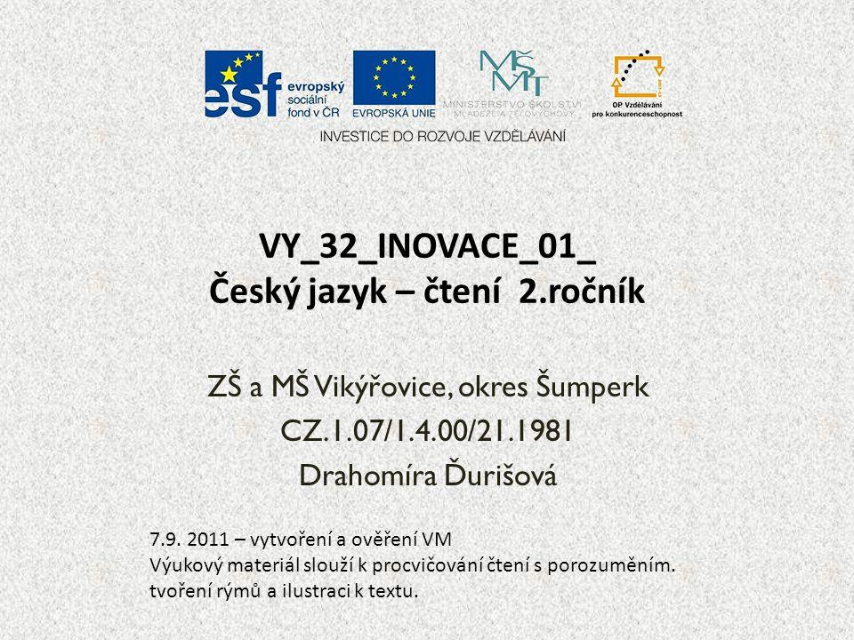VY_32_INOVACE_01_ Český jazyk – čtení 2.ročník ZŠ a MŠ Vikýřovice, okres Šumperk CZ.1.07/1.4.00/21.1981 Drahomíra Ďurišová 7.9.