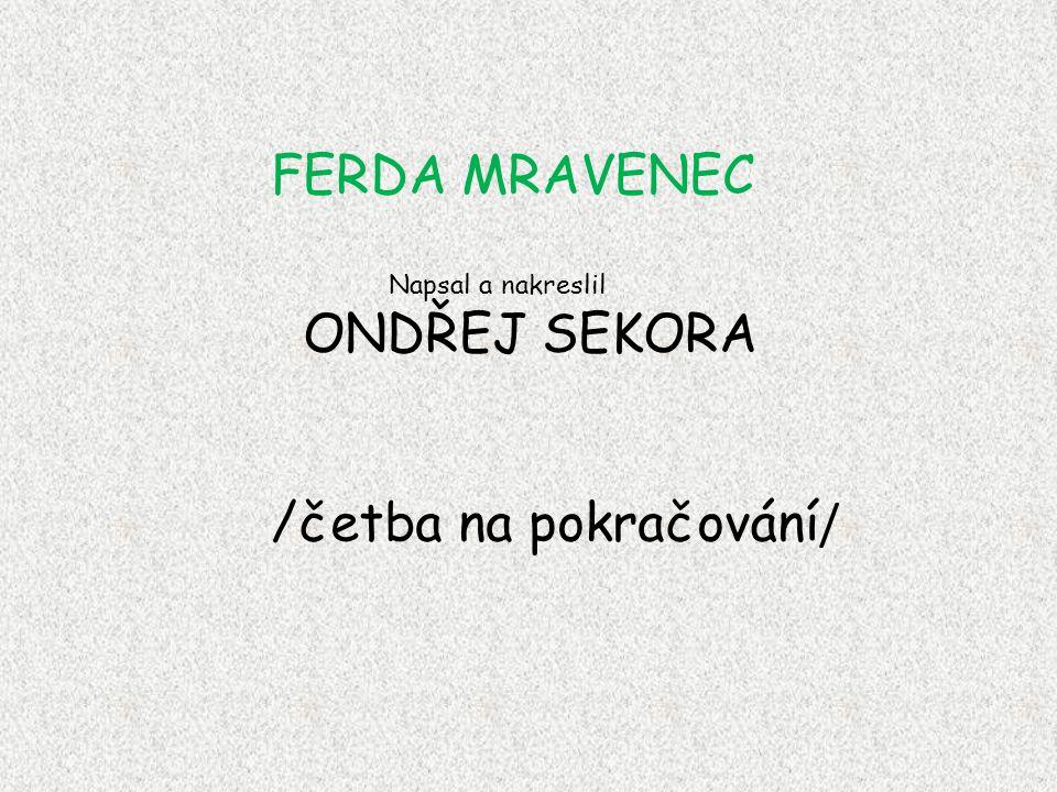 FERDA MRAVENEC Napsal a nakreslil ONDŘEJ SEKORA /četba na pokračování /