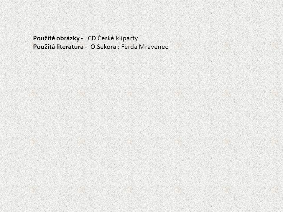 Použité obrázky - CD České kliparty Použitá literatura - O.Sekora : Ferda Mravenec