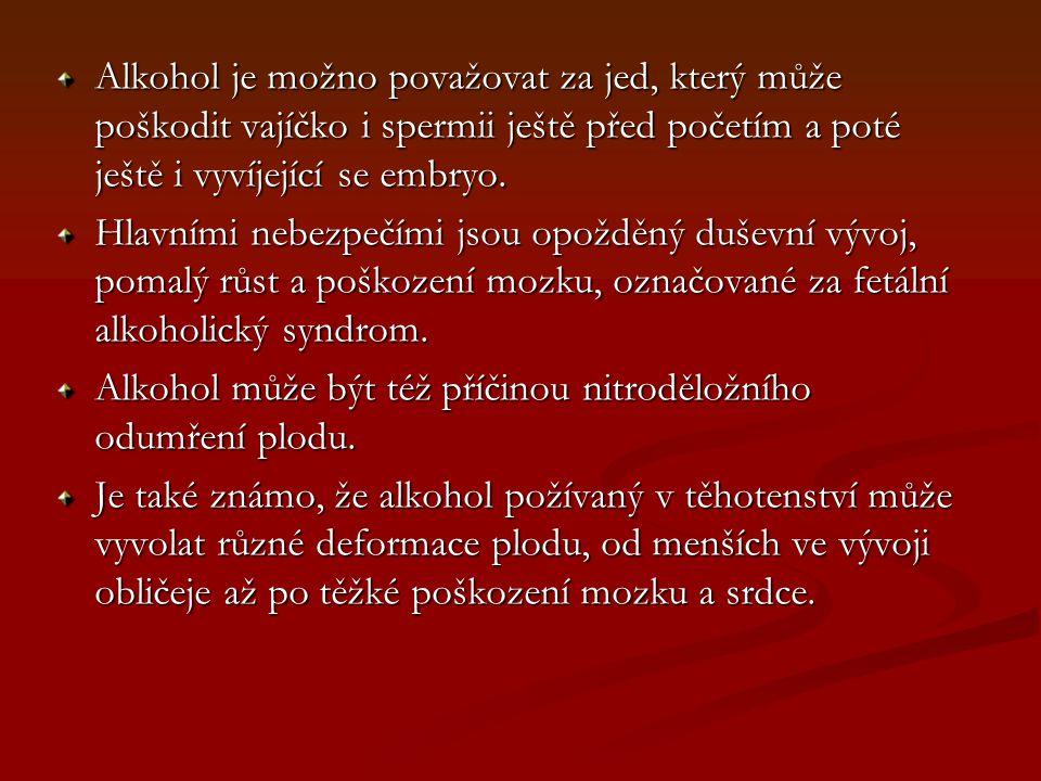 Alkohol je možno považovat za jed, který může poškodit vajíčko i spermii ještě před početím a poté ještě i vyvíjející se embryo. Hlavními nebezpečími