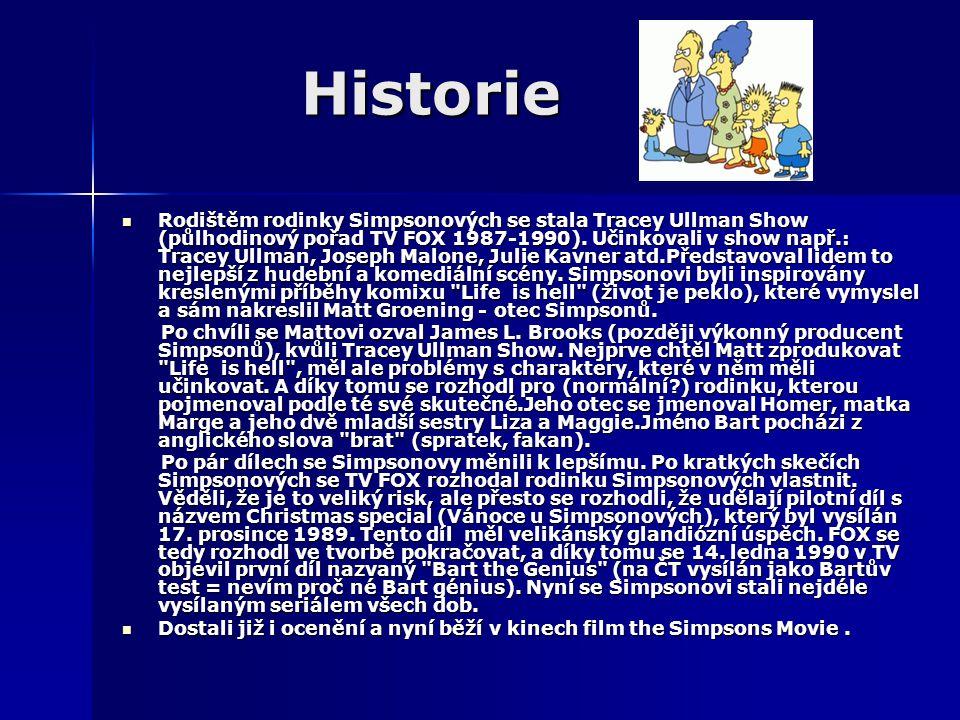 Historie Rodištěm rodinky Simpsonových se stala Tracey Ullman Show (půlhodinový pořad TV FOX 1987-1990).