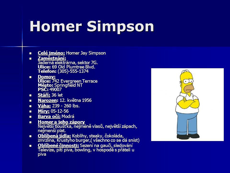 Homer Simpson Celé jméno: Homer Jay Simpson Celé jméno: Homer Jay Simpson Zaměstnání: Jaderná elektrárna, sektor 7G.