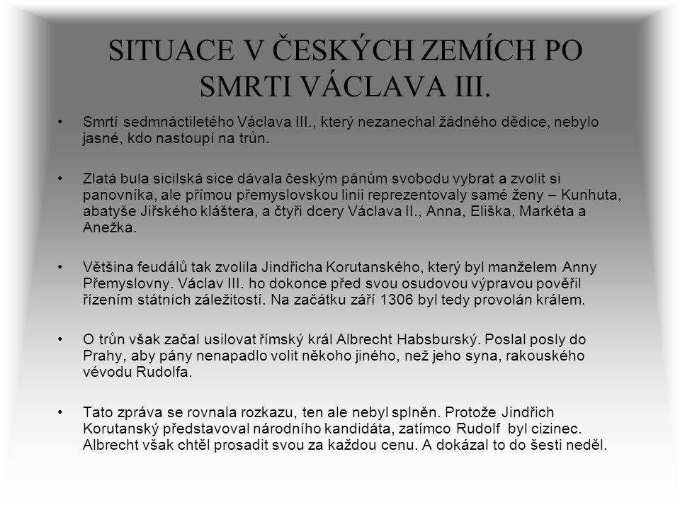 SITUACE V ČESKÝCH ZEMÍCH PO SMRTI VÁCLAVA III. Smrtí sedmnáctiletého Václava III., který nezanechal žádného dědice, nebylo jasné, kdo nastoupí na trůn