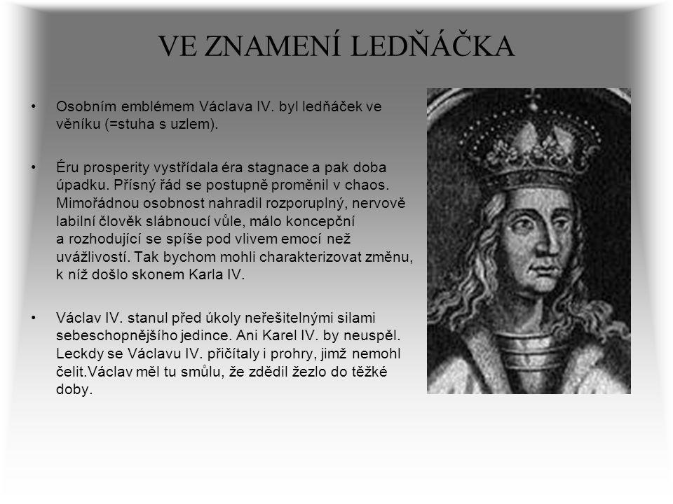 VE ZNAMENÍ LEDŇÁČKA Osobním emblémem Václava IV. byl ledňáček ve věníku (=stuha s uzlem). Éru prosperity vystřídala éra stagnace a pak doba úpadku. Př