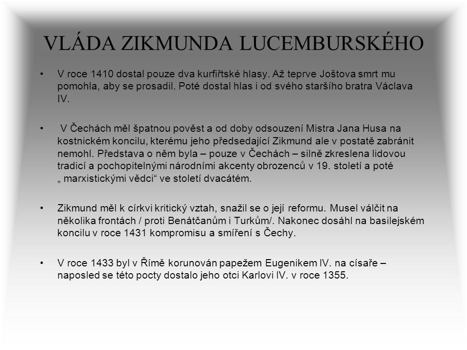 VLÁDA ZIKMUNDA LUCEMBURSKÉHO V roce 1410 dostal pouze dva kurfiřtské hlasy. Až teprve Joštova smrt mu pomohla, aby se prosadil. Poté dostal hlas i od