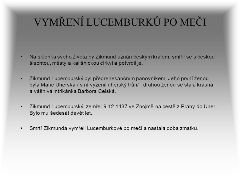 VYMŘENÍ LUCEMBURKŮ PO MEČI Na sklonku svého života by Zikmund uznán českým králem, smířil se s českou šlechtou, městy a kališnickou církví a potvrdil