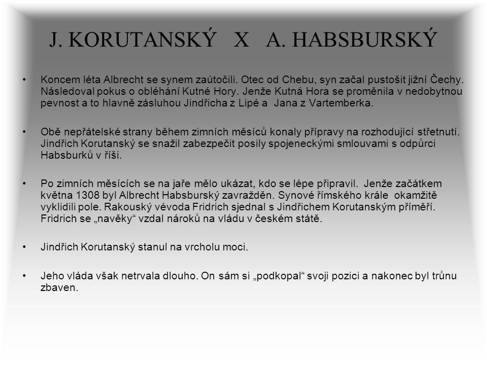 J. KORUTANSKÝ X A. HABSBURSKÝ Koncem léta Albrecht se synem zaútočili. Otec od Chebu, syn začal pustošit jižní Čechy. Následoval pokus o obléhání Kutn