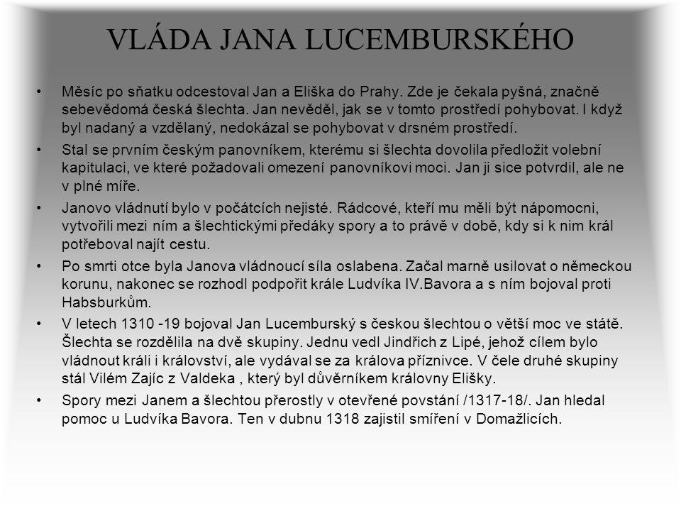 VLÁDA JANA LUCEMBURSKÉHO Měsíc po sňatku odcestoval Jan a Eliška do Prahy. Zde je čekala pyšná, značně sebevědomá česká šlechta. Jan nevěděl, jak se v