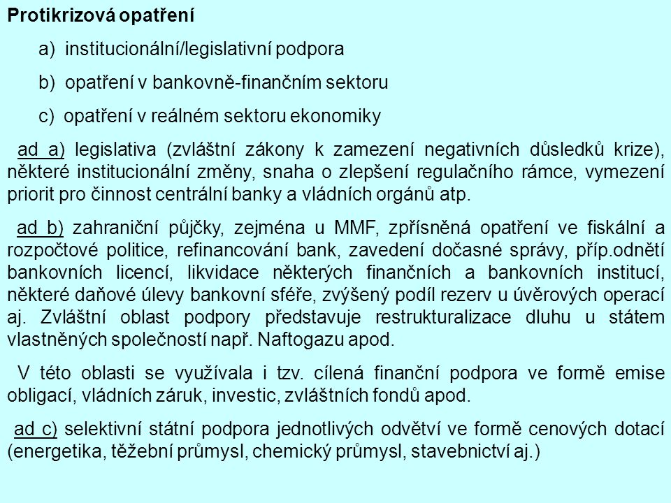Protikrizová opatření a) institucionální/legislativní podpora b) opatření v bankovně-finančním sektoru c) opatření v reálném sektoru ekonomiky ad a) l