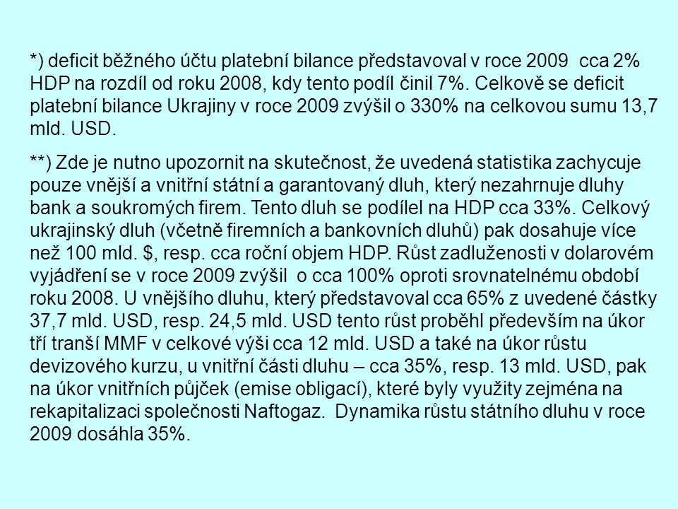 *) deficit běžného účtu platební bilance představoval v roce 2009 cca 2% HDP na rozdíl od roku 2008, kdy tento podíl činil 7%. Celkově se deficit plat